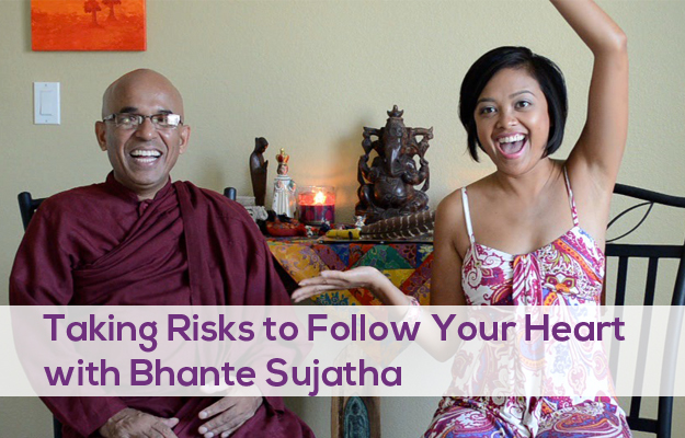 Taking Risks to Follow Your Heart with Bhante Sujatha