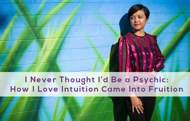 I Never Thought I'd Be a Psychic: How I Love Intuition Came Into Fruition