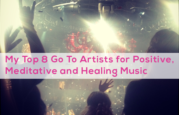 My Top 8 Go To Artists for Positive, Meditative, and Healing Music