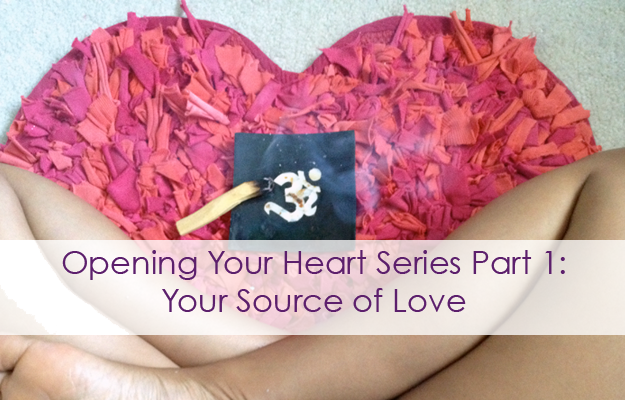 Opening Your Heart Series Part 1: Your Source of Love