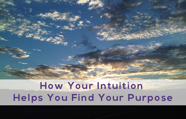 How Your Intuition Helps You Find Your Purpose