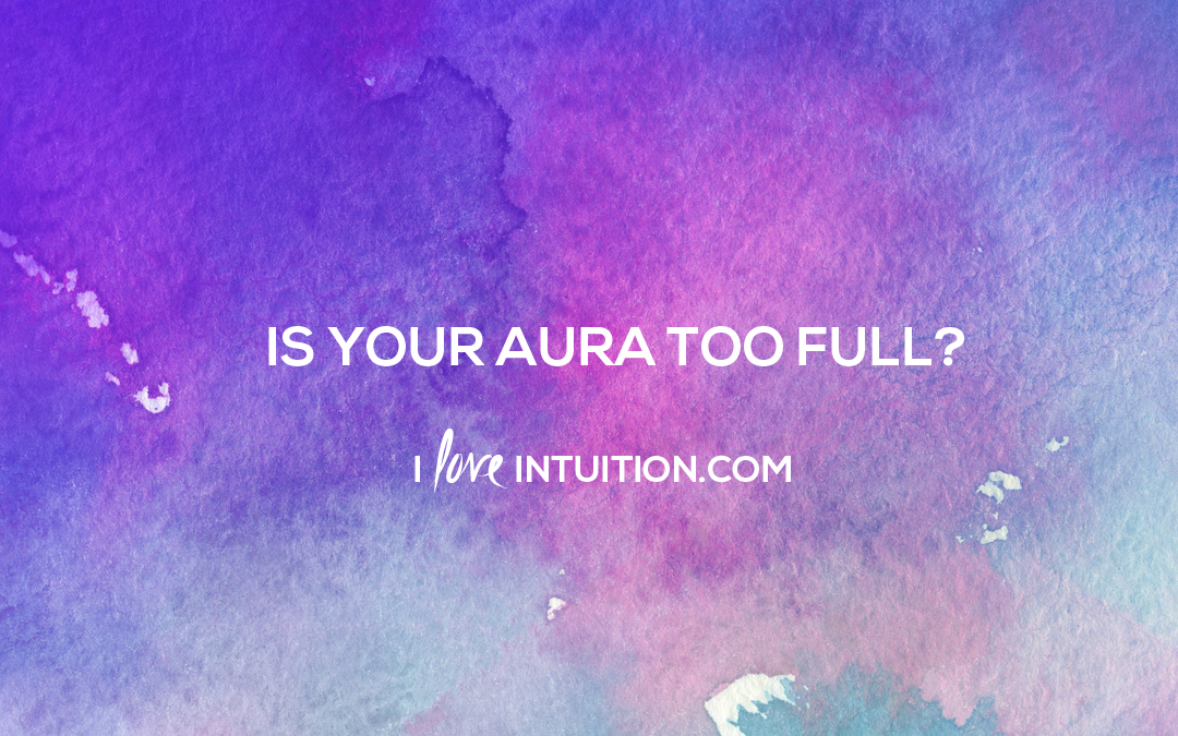 Is Your Aura Too Full?